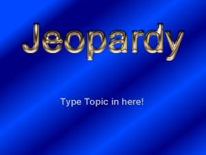 Type Topic in here Topic 1 Topic 2