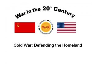 Cold War Defending the Homeland The Threat 1950s