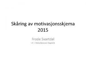 Skring av motivasjonsskjema 2015 Frode Svartdal Ui T
