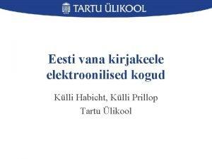Eesti vana kirjakeele elektroonilised kogud Klli Habicht Klli