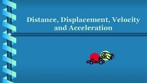 Distance Displacement Velocity and Acceleration RECAP b Distance