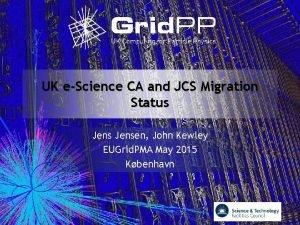 UK eScience CA and JCS Migration Status Jensen