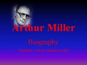 Arthur Miller Biography Source www enotes com Miller
