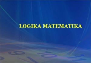 LOGIKA MATEMATIKA PENGERTIAN 1 Logika matematika adalah Ilmu
