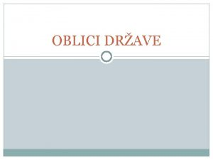 OBLICI DRAVE OBLICI DRAVE Oblik drave oznaava nain