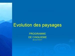 Evolution des paysages PROGRAMME DE CINQUIEME Bernard GISSOT