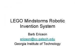 LEGO Mindstorms Robotic Invention System Barb Ericson ericsoncc