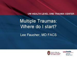 Multiple Traumas Where do I start Lee Faucher