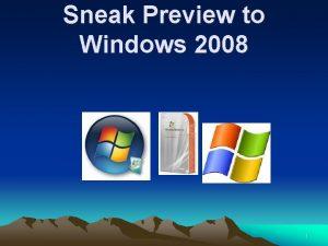Sneak Preview to Windows 2008 1 Key Areas