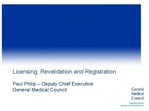 Licensing Revalidation and Registration Paul Philip Deputy Chief