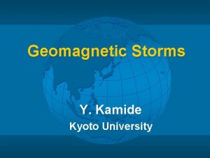 Geomagnetic Storms Y Kamide Kyoto University Storms Low
