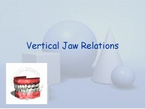 Vertical Jaw Relations Contents Introduction Vertical jaw relation