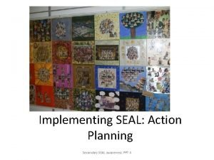 Implementing SEAL Action Planning Secondary SEAL awareness PPT