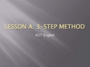 LESSON A 3 STEP METHOD ACT English STEP