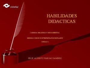 HABILIDADES DIDACTICAS CARRERA MAQUINAS Y HERRAMIENTAS MODULO DIBUJO