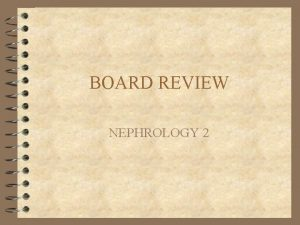 BOARD REVIEW NEPHROLOGY 2 Renal imaging X Ray
