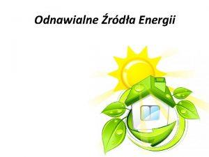 Odnawialne rda Energii Odnawialne rda energii to takie