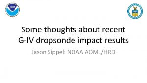 Some thoughts about recent GIV dropsonde impact results