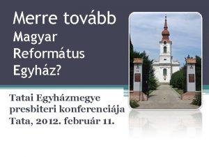 Merre tovbb Magyar Reformtus Egyhz Tatai Egyhzmegye presbiteri