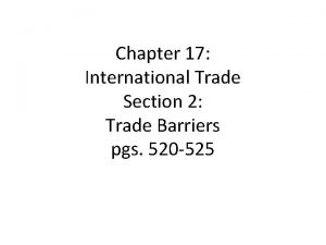 Chapter 17 International Trade Section 2 Trade Barriers
