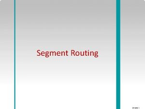 Segment Routing SDWAN 1 Source routing IP routing