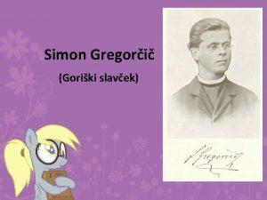 Simon Gregori Goriki slavek ivljenje Simon Gregori se