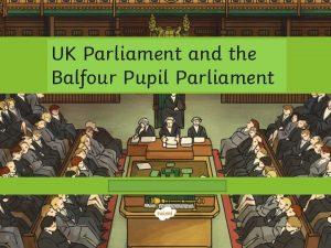UK Parliament and the Balfour Pupil Parliament Parliament