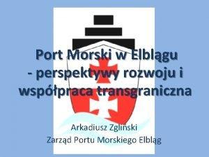 Port Morski w Elblgu perspektywy rozwoju i wsppraca
