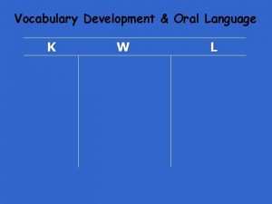 Vocabulary Development Oral Language K W L Vocabulary