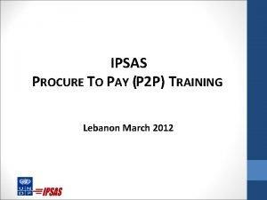 IPSAS PROCURE TO PAY P 2 P TRAINING