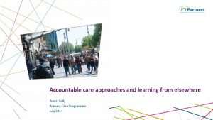 Accountable care approaches and learning from elsewhere Preeti