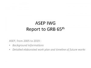 ASEP IWG Report to GRB 65 th ASEP