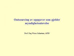 Outsourcing av oppgaver som gjelder myndighetsutvelse Prof Dag