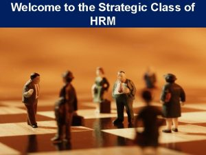 Welcome to the Strategic Class of HRM Strategic