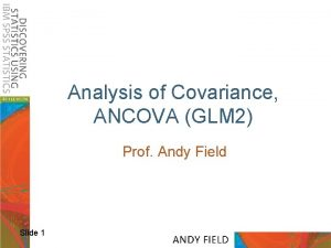 Analysis of Covariance ANCOVA GLM 2 Prof Andy