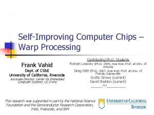 SelfImproving Computer Chips Warp Processing Frank Vahid Dept