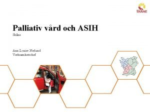 Palliativ vrd och ASIH Skne AnnLouise Norlund Verksamhetschef