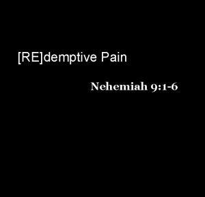 REdemptive Pain Nehemiah 9 1 6 Nehemiah 9
