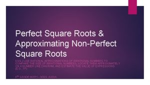 Perfect Square Roots Approximating NonPerfect Square Roots 8