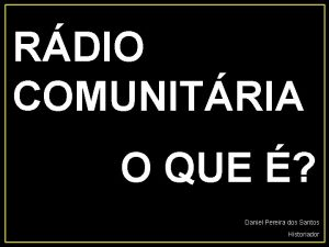 RDIO COMUNITRIA O QUE Daniel Pereira dos Santos