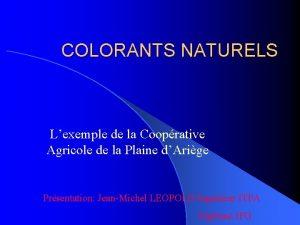 COLORANTS NATURELS Lexemple de la Cooprative Agricole de