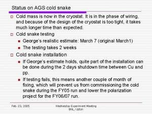 Status on AGS cold snake o o o
