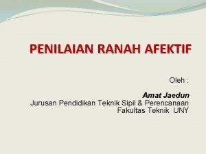PENILAIAN RANAH AFEKTIF Oleh Amat Jaedun Jurusan Pendidikan
