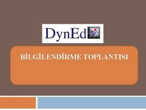 BLGLENDRME TOPLANTISI Dyn Ed DESTEK SUNUMU Dyn Ed