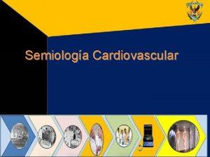 Semiologa Cardiovascular Semiologa Cardiovascular Semiologa Cardiovascular HISTORIA CLINICA