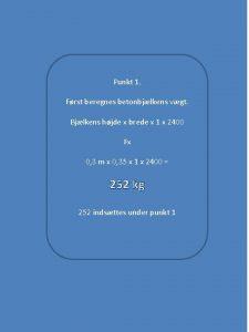 Punkt 1 Frst beregnes betonbjlkens vgt Bjlkens hjde