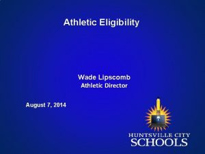 Athletic Eligibility Wade Lipscomb Athletic Director August 7