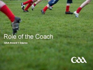 Role of the Coach GAA Award 1 Course
