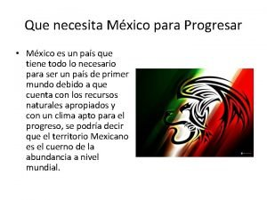 Que necesita Mxico para Progresar Mxico es un