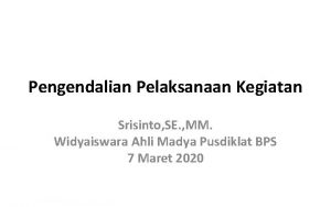 Pengendalian Pelaksanaan Kegiatan Srisinto SE MM Widyaiswara Ahli